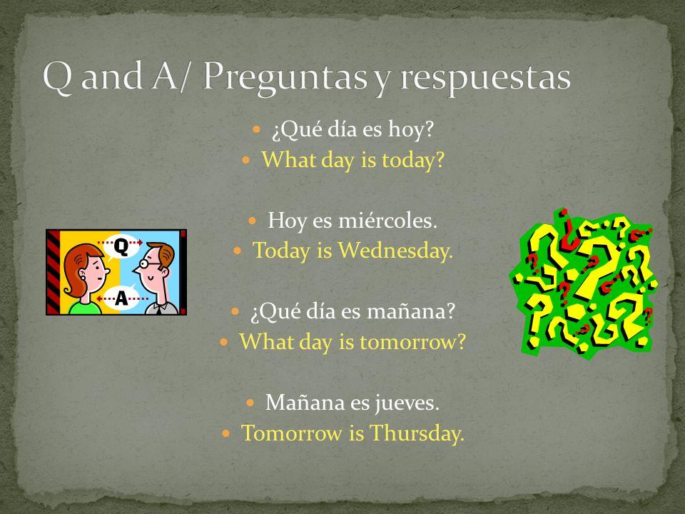¿Qué día es hoy. What day is today. Hoy es miércoles.