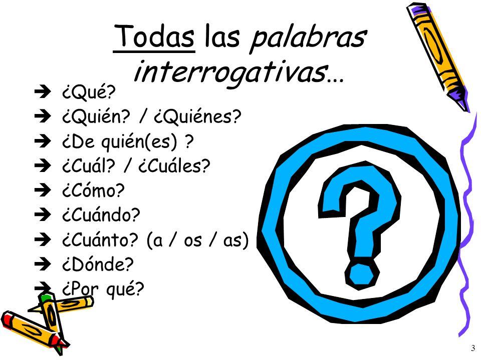 2 Las palabras interrogativas ¿Cómo estás?How are you? ¿De dónde eres?Where are you from? ¿Quién es ella?Who is she? We are already familiar with seve