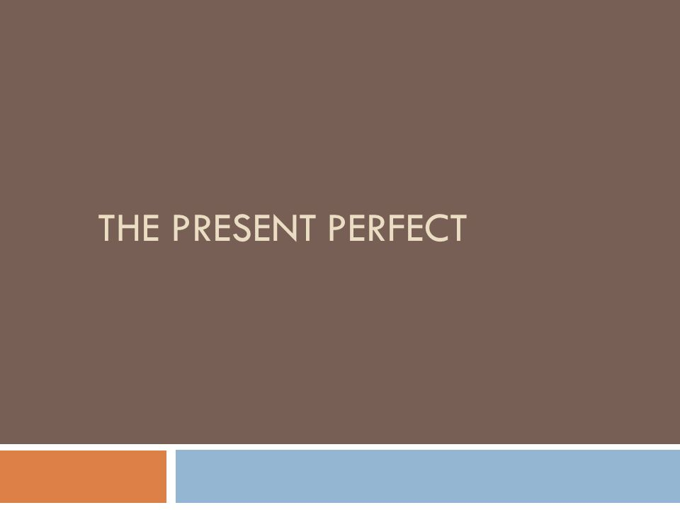 The Present Perfect Some verbs have irregular past participles.