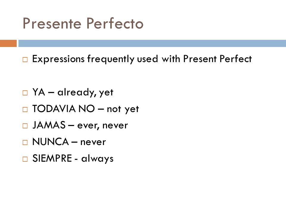 Presente Perfecto FORMS Yohe Tuhas ADO El, ella + ha + Stem + (AR vbs) Ns. hemos Vs.Habéis IDO Ellos, ellashan (ER, IR vbs.)