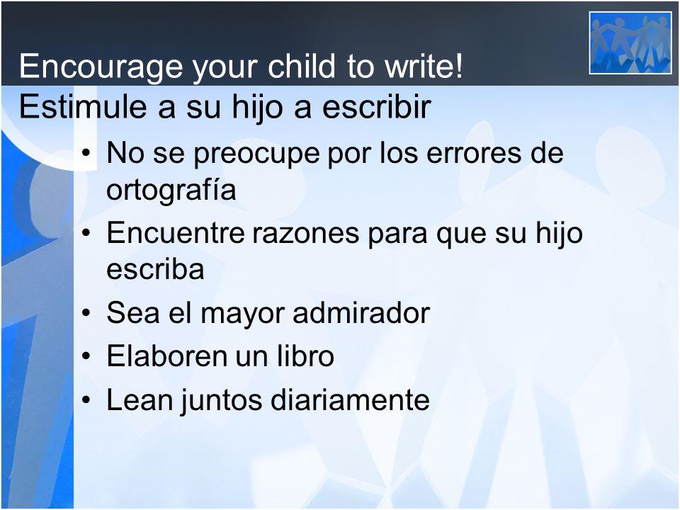 Encourage your child to write! Estimule a su hijo a escribir No se preocupe por los errores de ortografía Encuentre razones para que su hijo escriba S