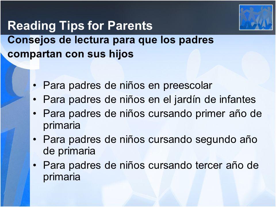Reading Tips for Parents Consejos de lectura para que los padres compartan con sus hijos Para padres de niños en preescolar Para padres de niños en el