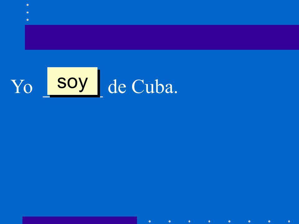Yo ______ de Cuba. soy