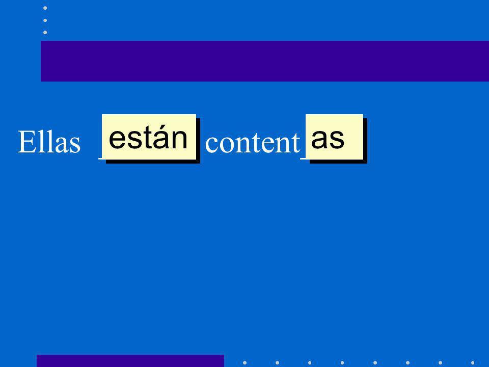 Ellas ______ content___. están as