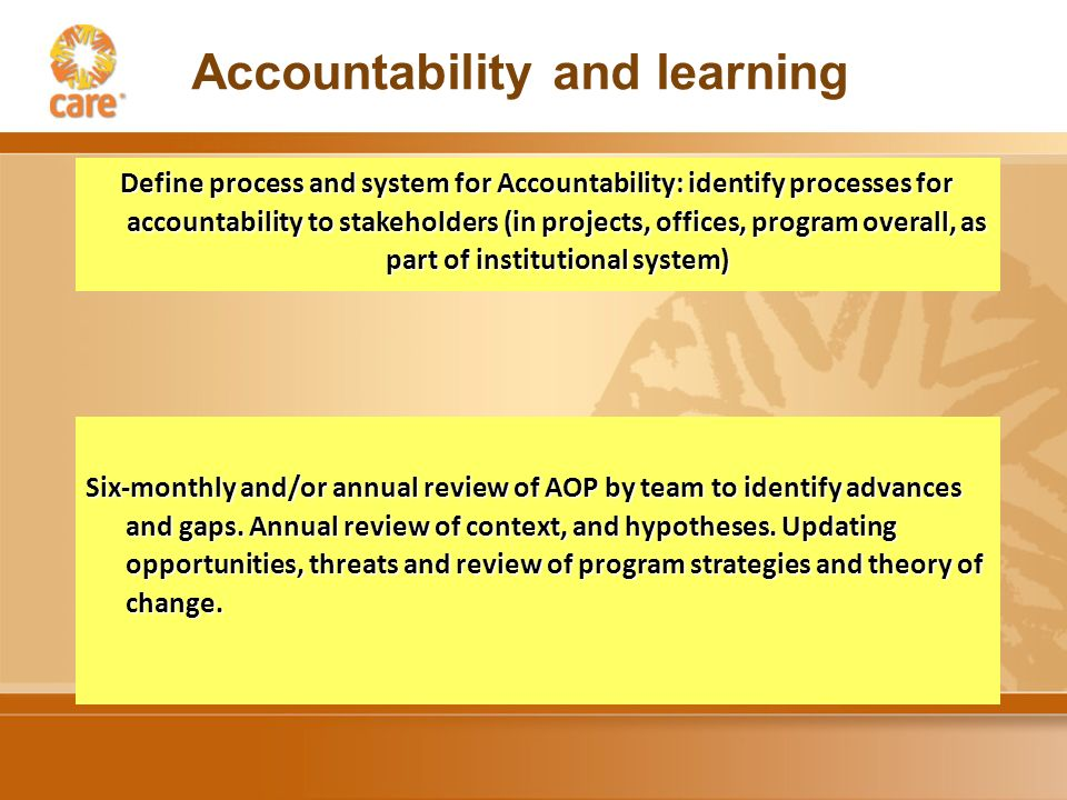 Define process and system for Accountability: identify processes for accountability to stakeholders (in projects, offices, program overall, as part of institutional system) Six-monthly and/or annual review of AOP by team to identify advances and gaps.