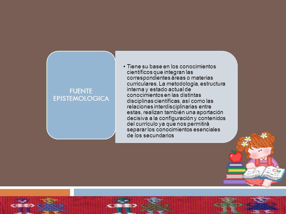 Tiene su base en los conocimientos científicos que integran las correspondientes áreas o materias curriculares. La metodología, estructura interna y e