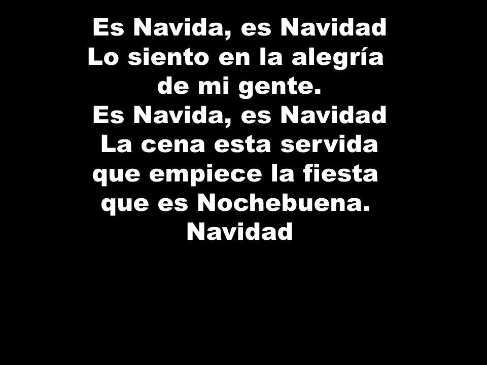 Es Navida, es Navidad Lo siento en la alegría de mi gente. Es Navida, es Navidad La cena esta servida que empiece la fiesta que es Nochebuena. Navidad