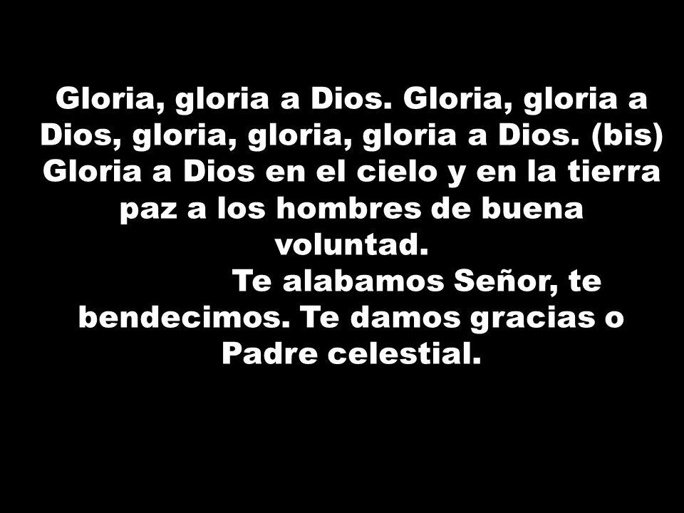 Gloria, gloria a Dios. Gloria, gloria a Dios, gloria, gloria, gloria a Dios. (bis) Gloria a Dios en el cielo y en la tierra paz a los hombres de buena