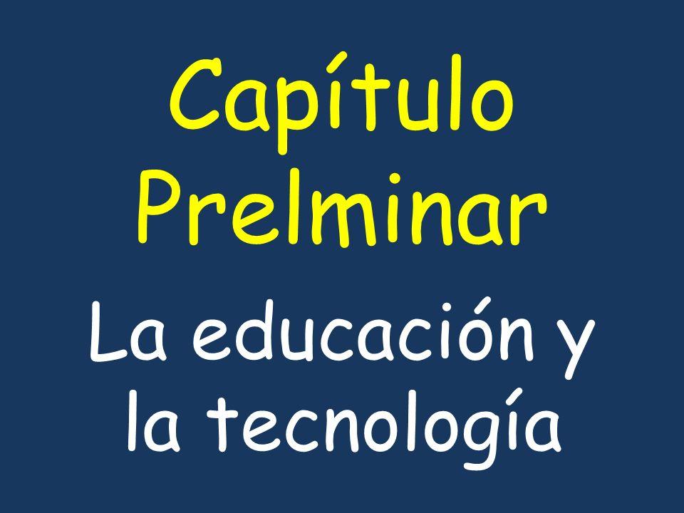 Capítulo Prelminar La educación y la tecnología