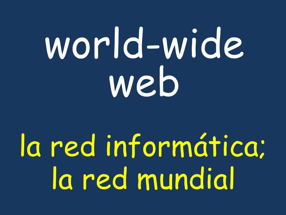 world-wide web la red informática; la red mundial