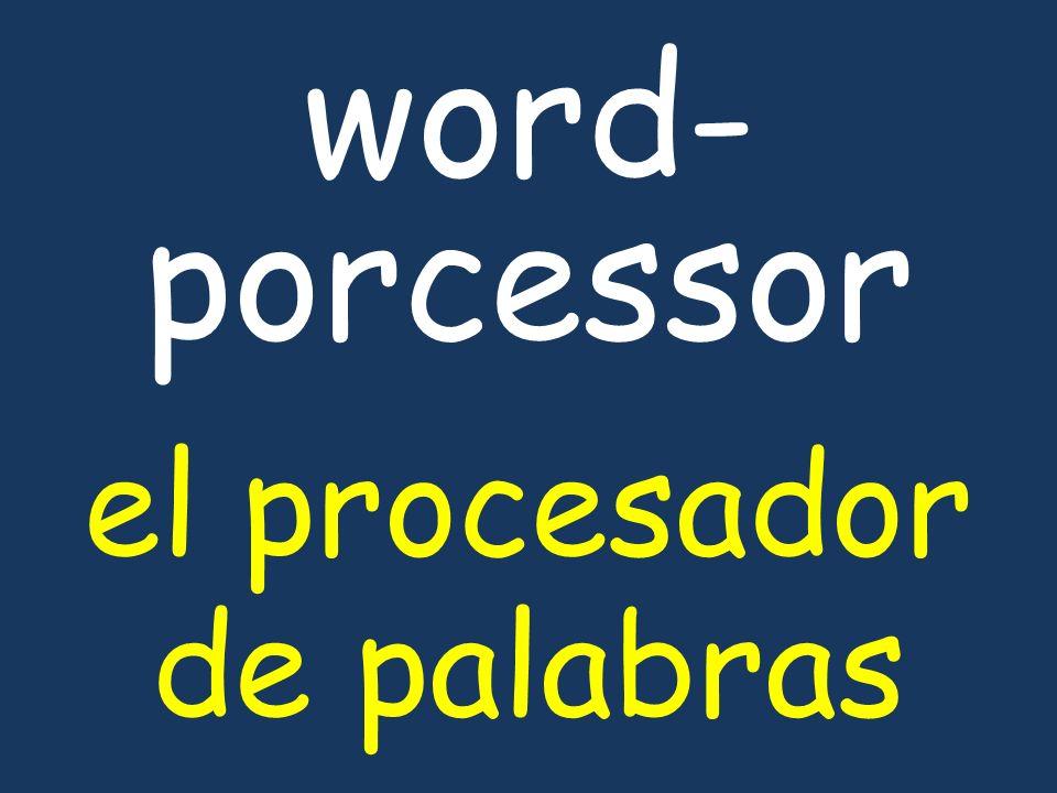 word- porcessor el procesador de palabras