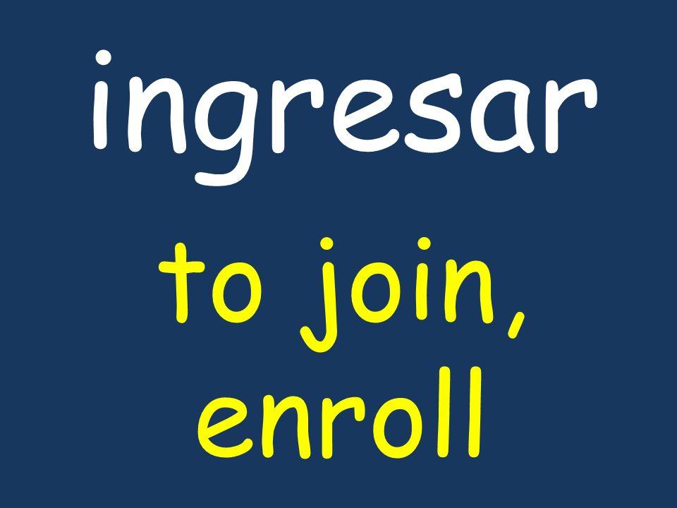 ingresar to join, enroll