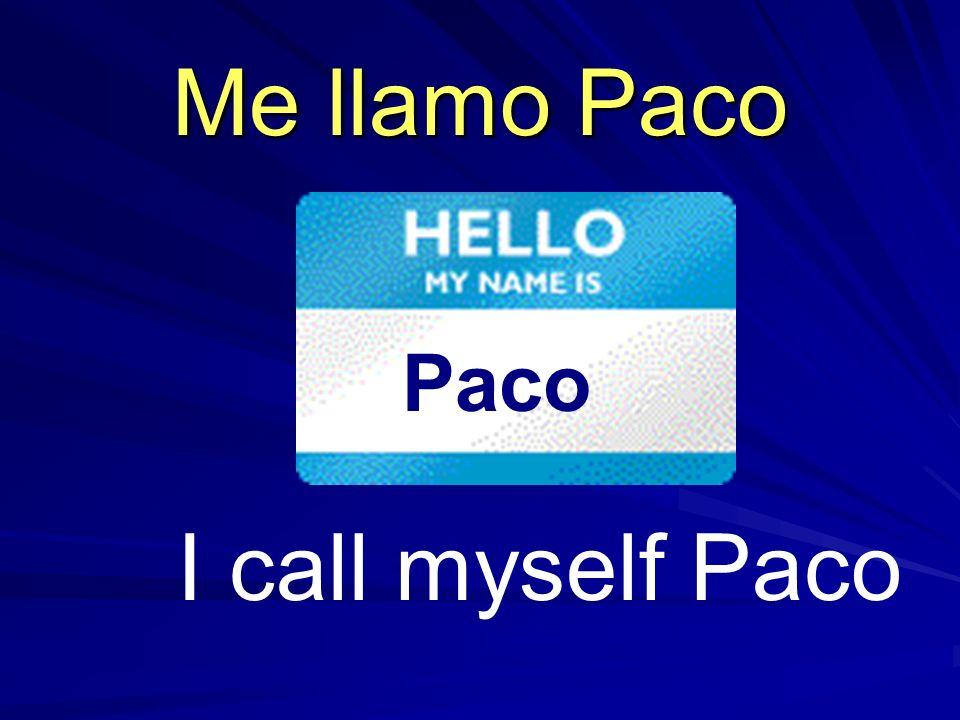 I call myself Paco Me llamo Paco Paco