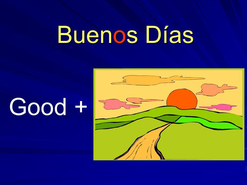 Good + Buenos Días