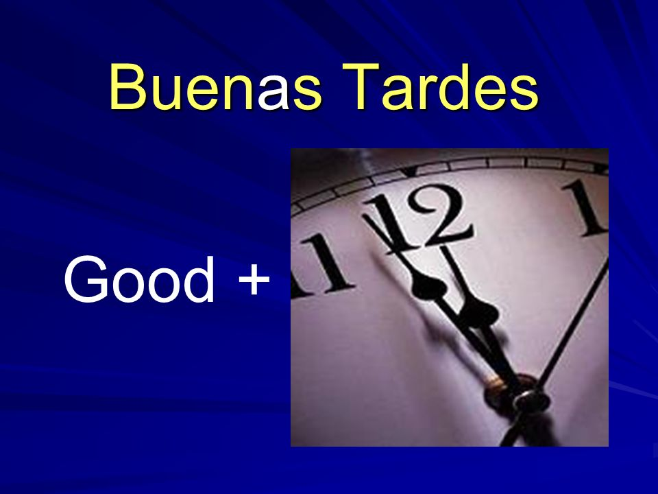 Good + Buenas Tardes