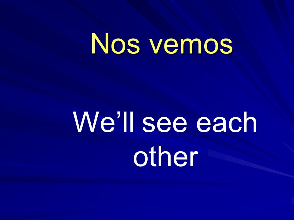 Well see each other Nos vemos