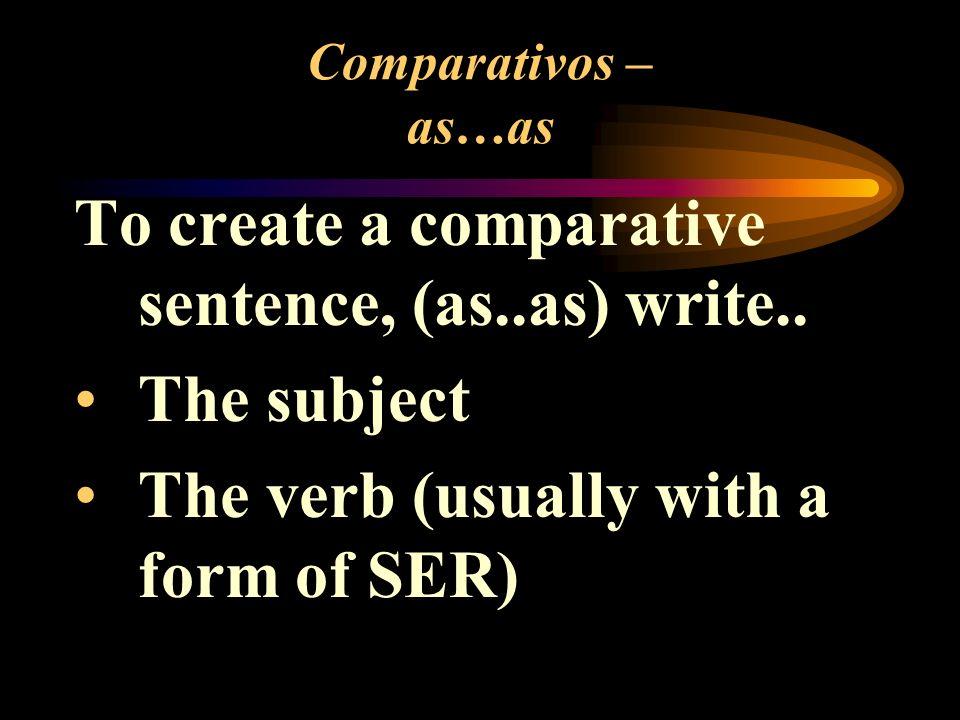 Comparativos – as…as To create a comparative sentence, (as..as) write..