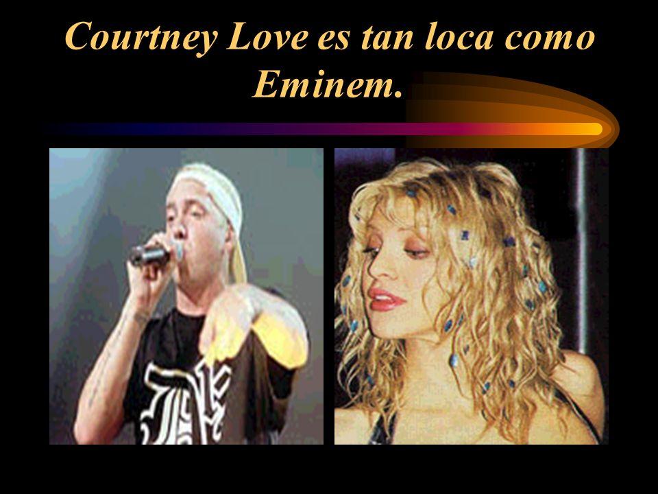 Eminem /Courtney Love/loco