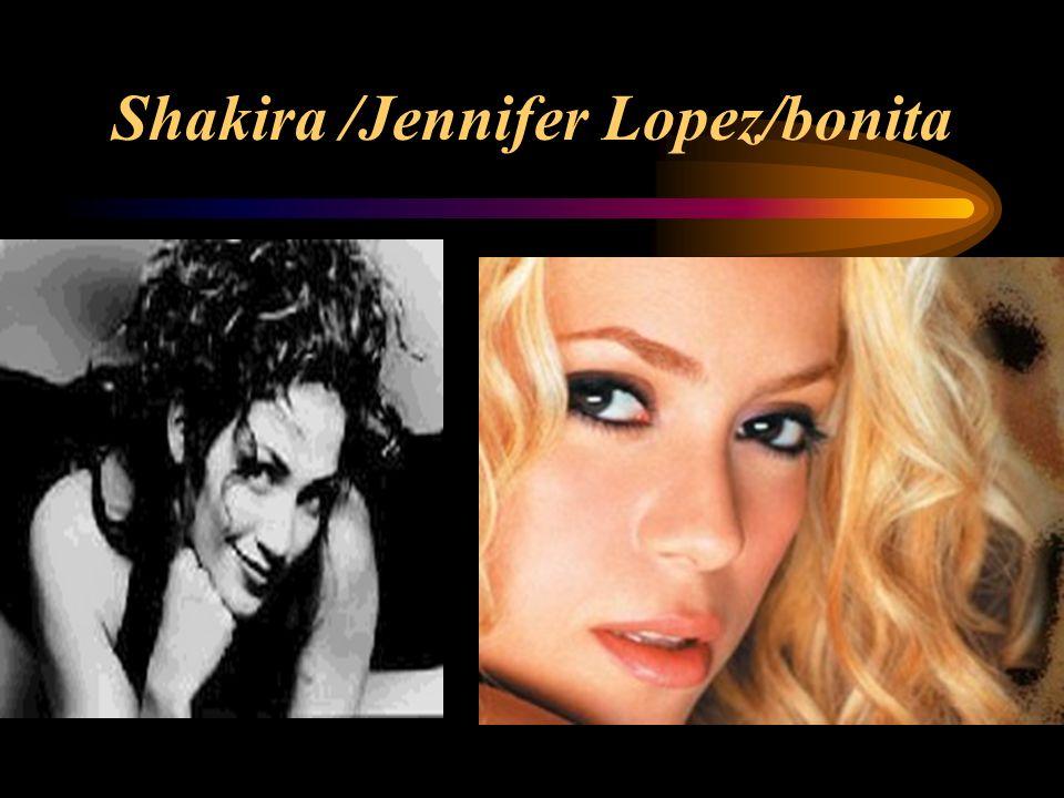 Shakira /Jennifer Lopez/bonita