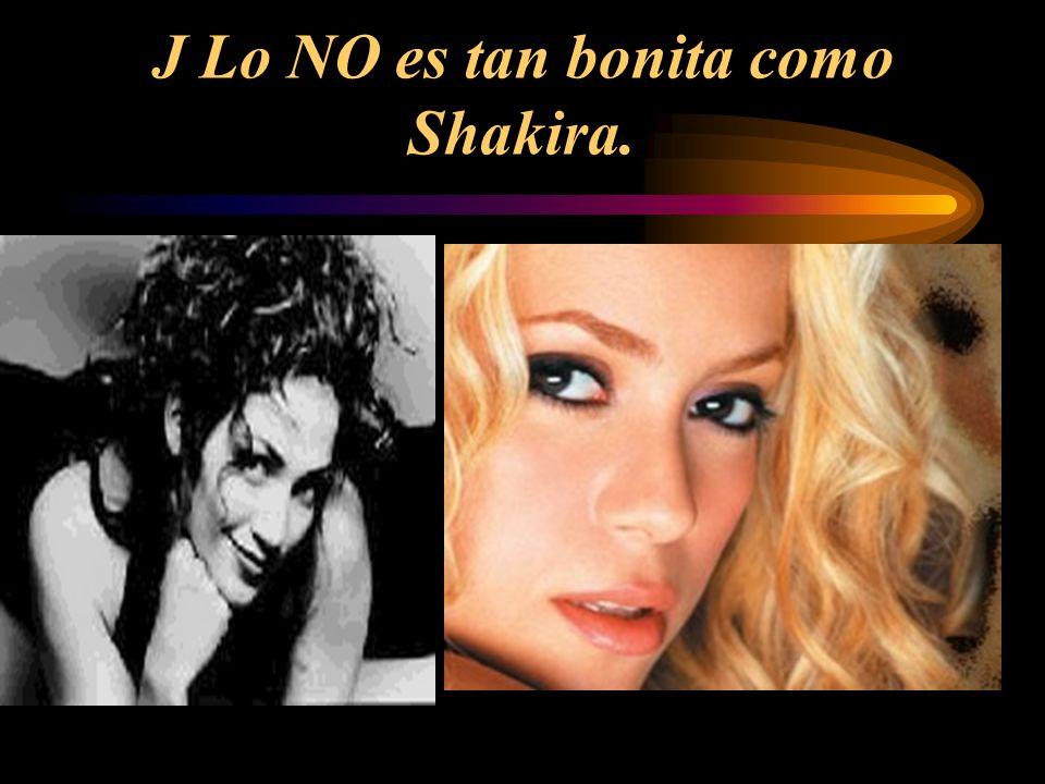 J Lo NO es tan bonita como Shakira.