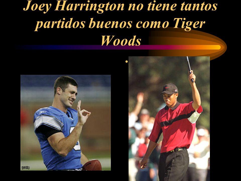 Joey Harrington no tiene tantos partidos buenos como Tiger Woods