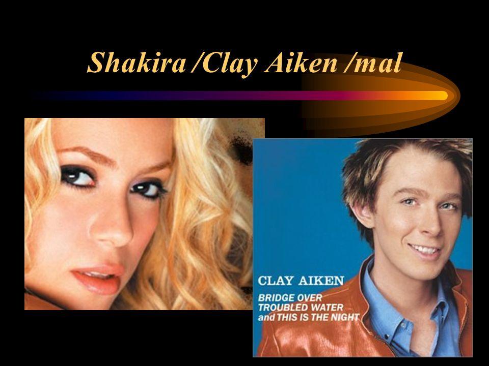 Shakira /Clay Aiken /mal