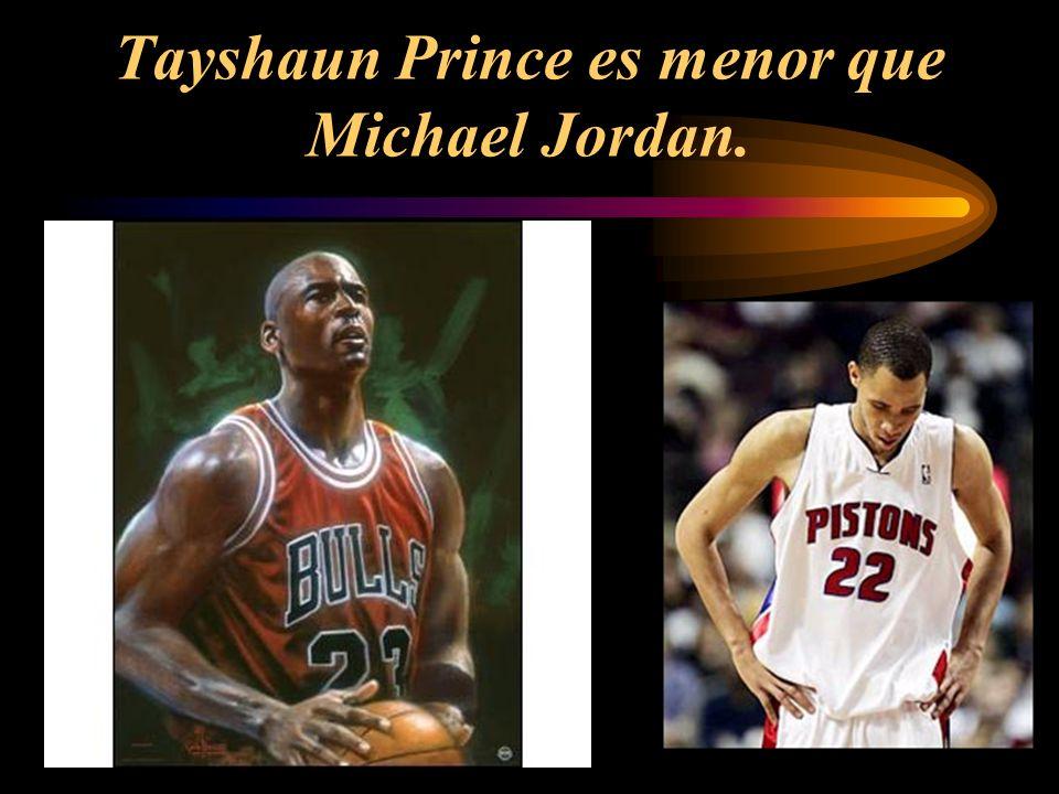 Tayshaun Prince es menor que Michael Jordan.