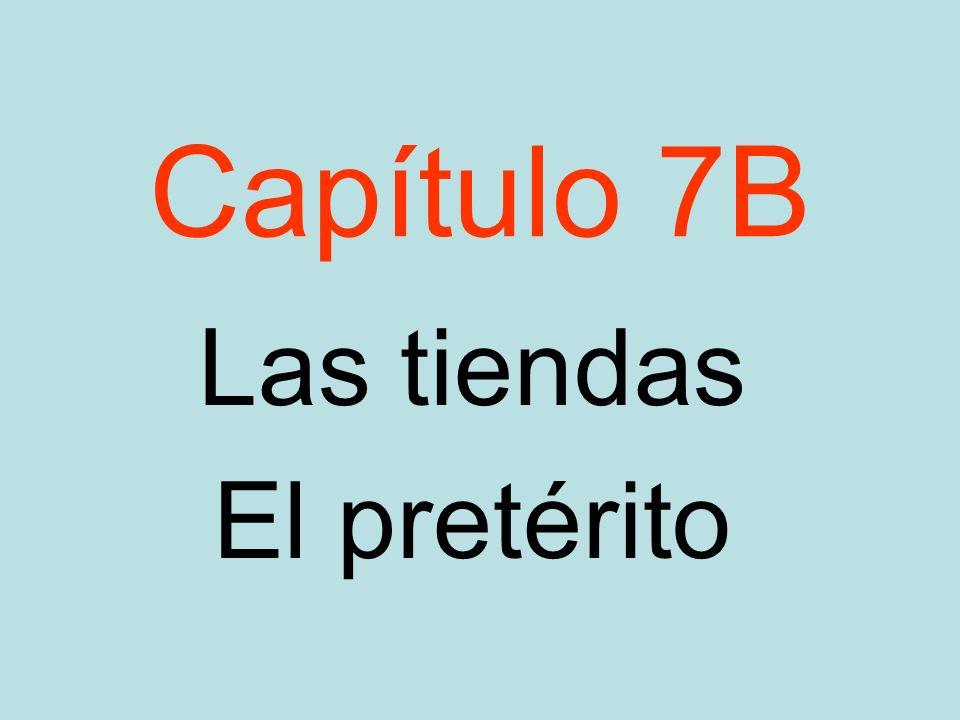 Capítulo 7B Las tiendas El pretérito