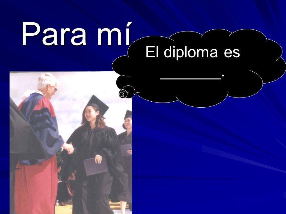 Para mí El diploma es _______.