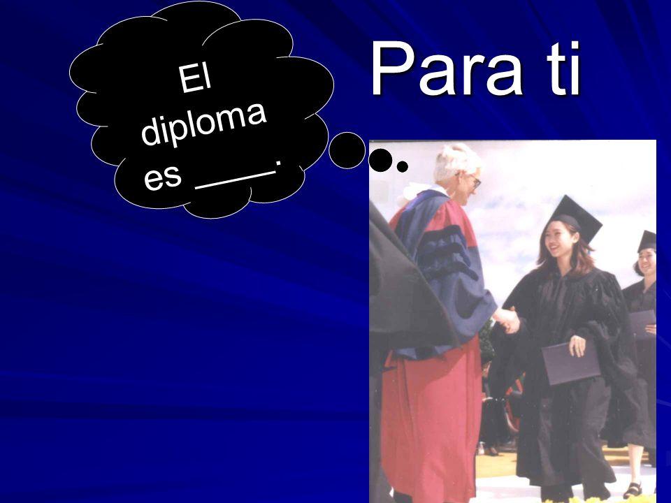 Para ti El diploma es ____.
