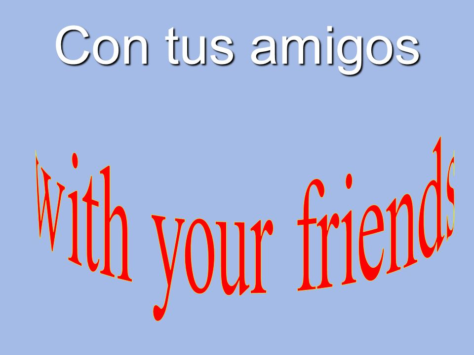 Con tus amigos