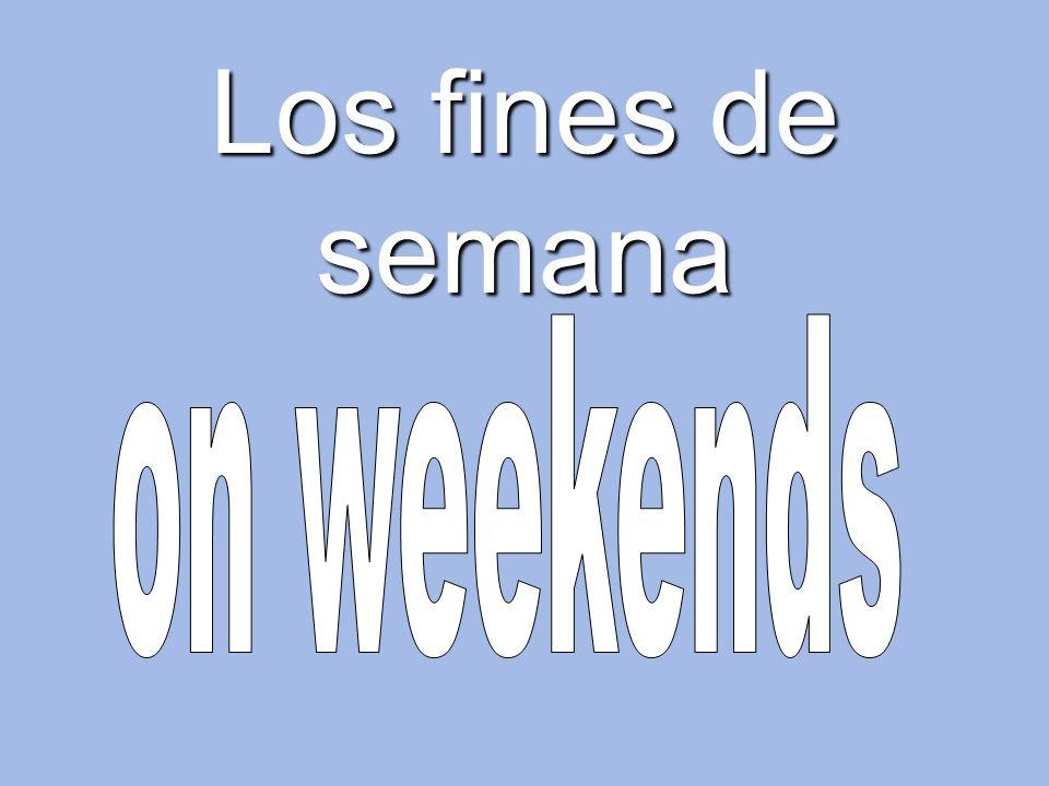 Los fines de semana