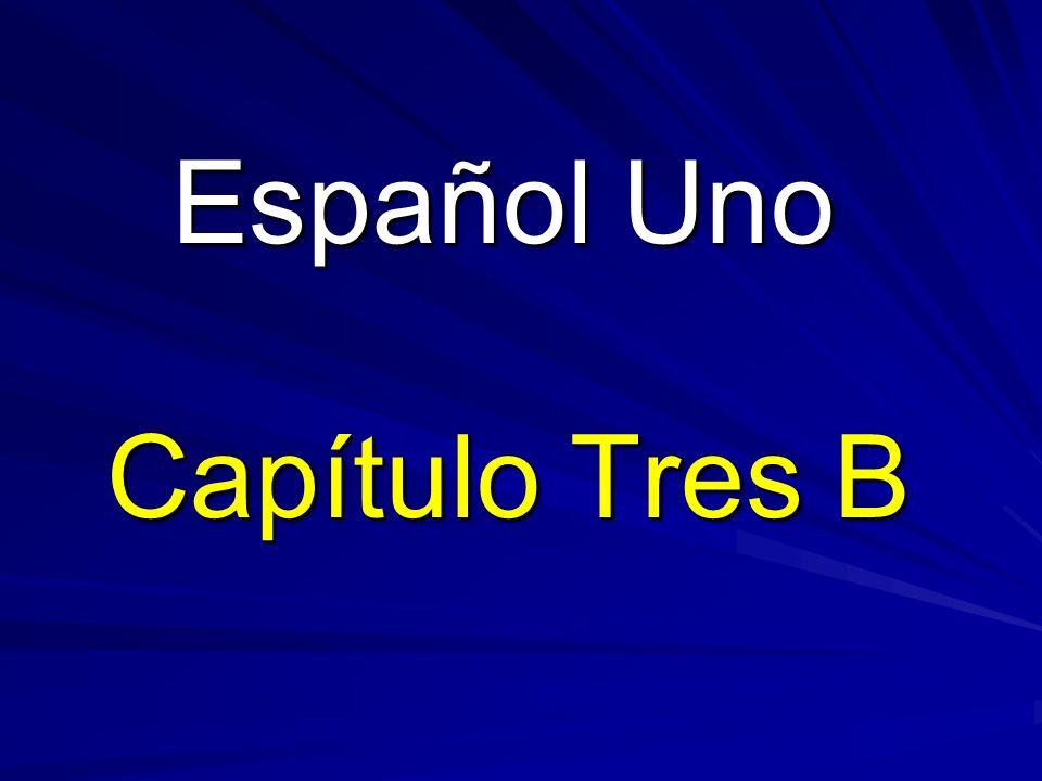 Español Uno Capítulo Tres B