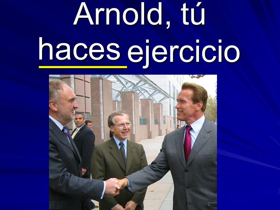 Arnold, tú _____ejercicio haces