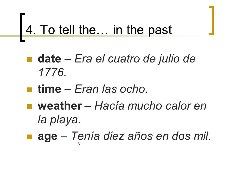 4.To tell the… in the past date – Era el cuatro de julio de 1776.
