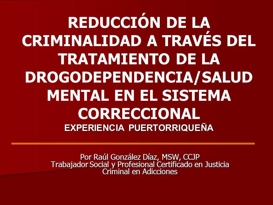 Prisioneros que delinquieron bajo los efectos de drogas o alcohol: Enfermos mentales 1999 60% enfermos mentales 60% enfermos mentales CUANDO ESTA POBLACION NO TIENE LOS SERVICIOS MEDICOS/PSIQUIATRICOS TIENDEN A AUTOMEDICARSE