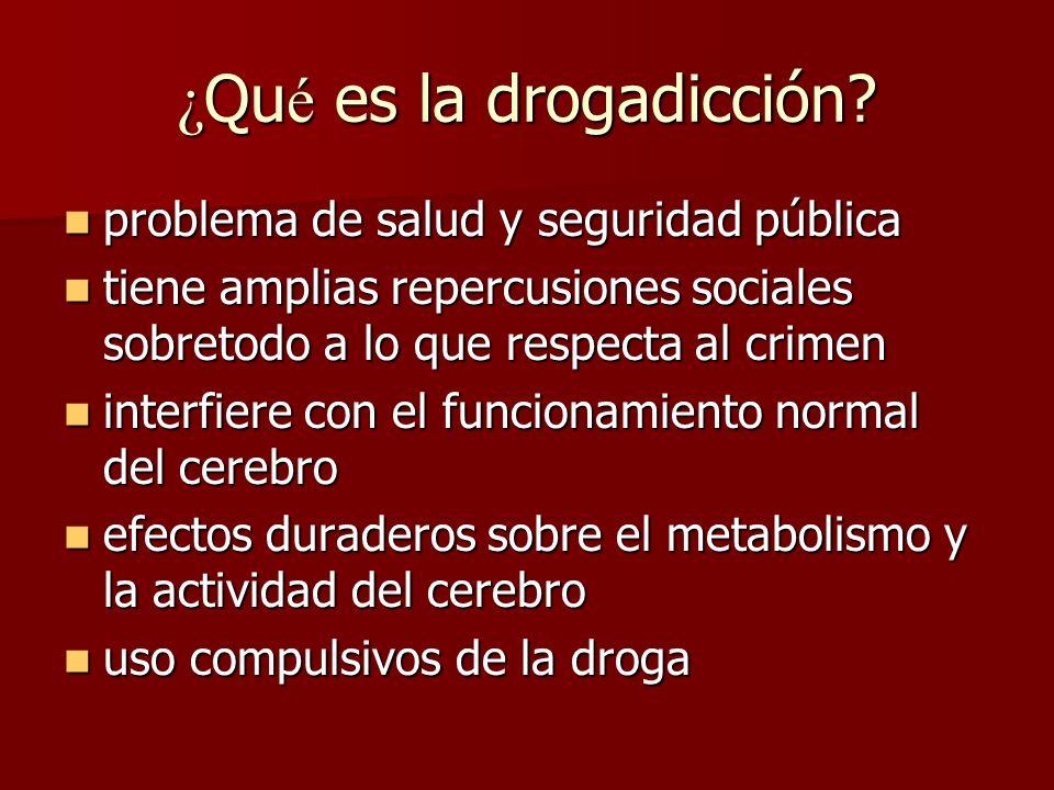 ¿ Qu é es la drogadicción? problema de salud y seguridad pública problema de salud y seguridad pública tiene amplias repercusiones sociales sobretodo