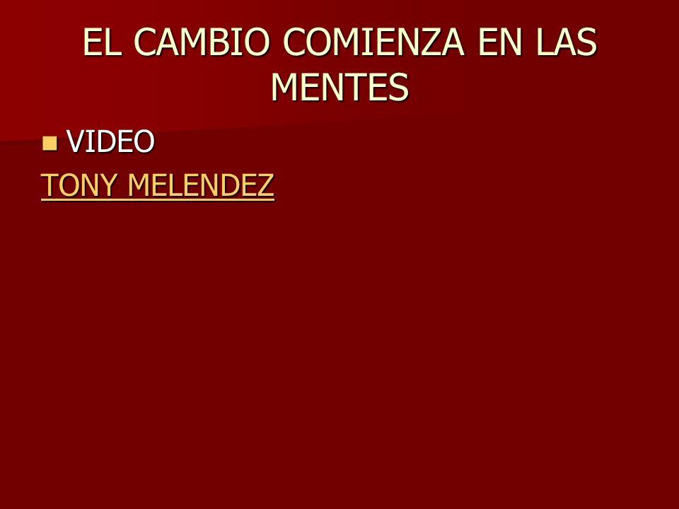 EL CAMBIO COMIENZA EN LAS MENTES VIDEO VIDEO TONY MELENDEZ TONY MELENDEZ