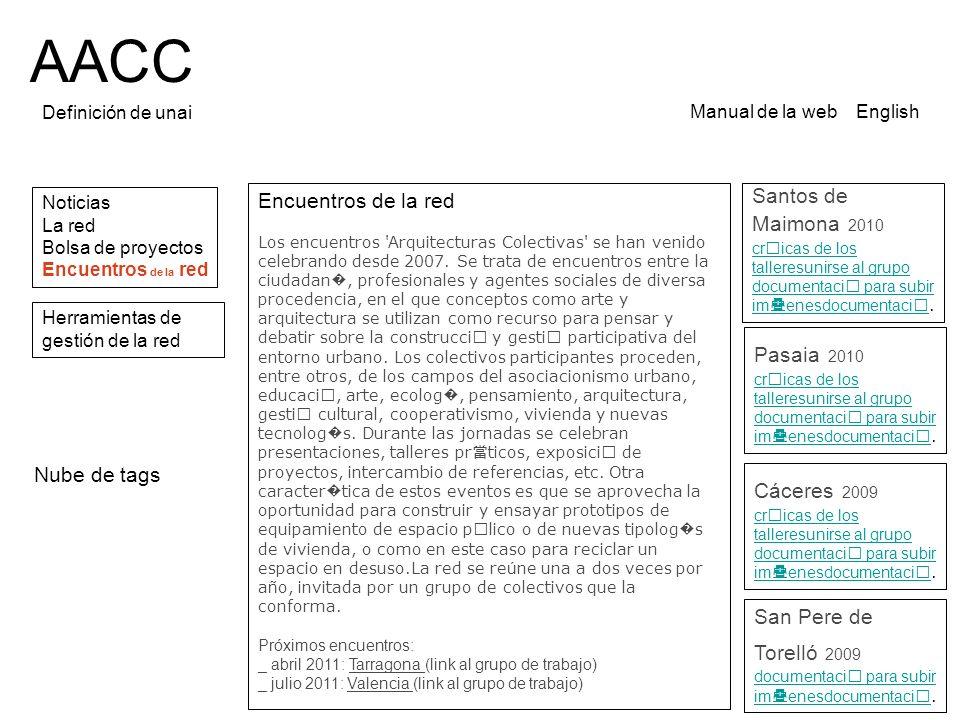 AACC Definición de unai Noticias La red Bolsa de proyectos Encuentros de la red Manual de la web English Encuentros de la red Los encuentros Arquitecturas Colectivas se han venido celebrando desde 2007.