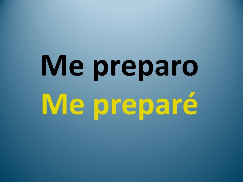 Me preparo Me preparé