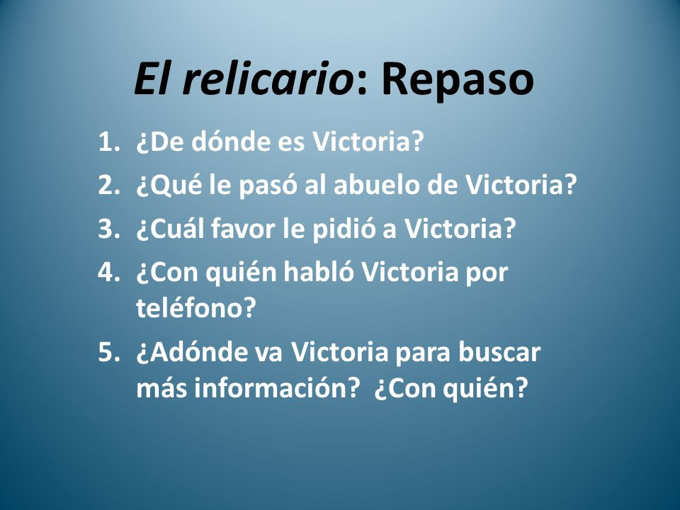 El relicario: Repaso 1.¿De dónde es Victoria. 2.¿Qué le pasó al abuelo de Victoria.