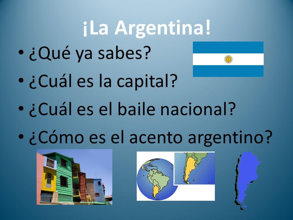 ¡La Argentina. ¿Qué ya sabes. ¿Cuál es la capital.