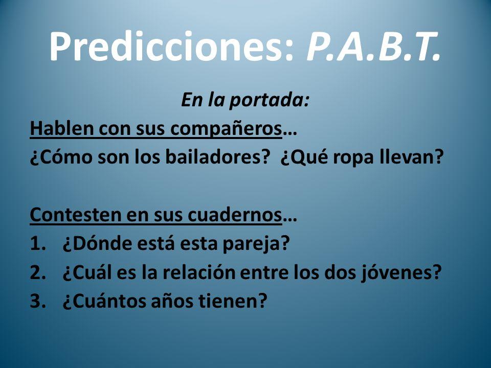 Predicciones: P.A.B.T.En la portada: Hablen con sus compañeros… ¿Cómo son los bailadores.