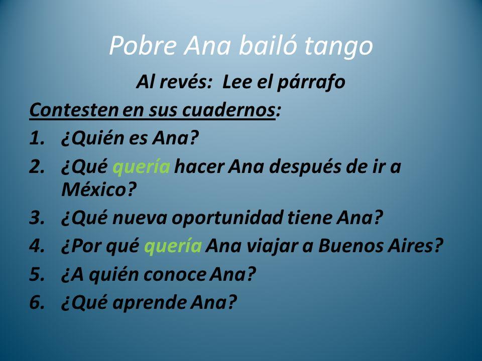 Pobre Ana bailó tango Al revés: Lee el párrafo Contesten en sus cuadernos: 1.¿Quién es Ana.