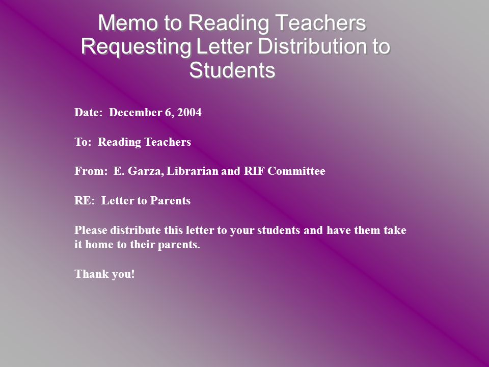 Memo to Reading Teachers Requesting Letter Distribution to Students Date: December 6, 2004 To: Reading Teachers From: E.