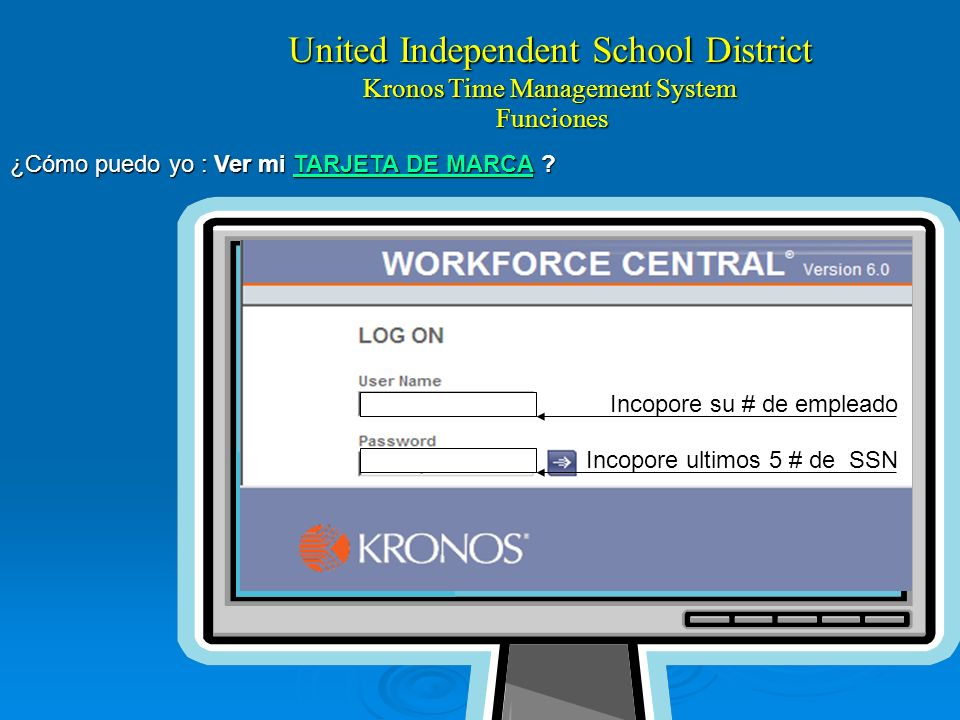 United Independent School District Kronos Time Management System Functions How can I : View my TIMECARD ? Enter your Employee # Enter last 5 # of SSN