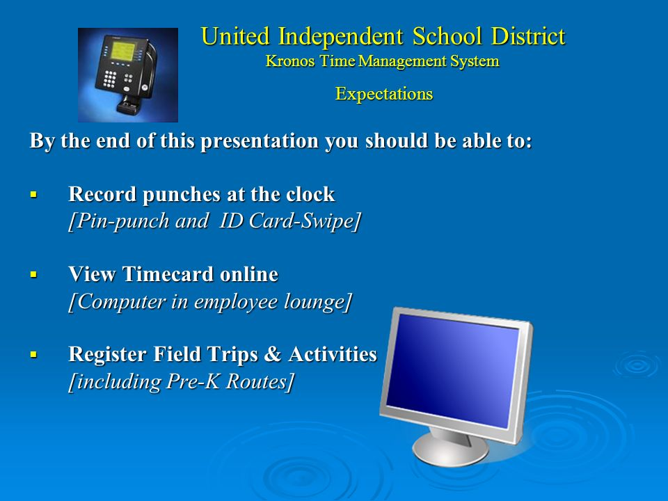 United Independent School District Kronos Sistema de Manejo del Tiempo PRESENTADORES TECNOLOGÍA: Norma Perez Supervisora de Kronos Jose Juan Nuñez & N