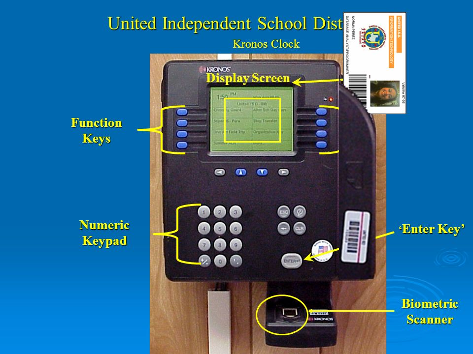 United Independent School District Kronos Clock Function Keys Numeric Keypad Enter Key Enter Key Biometric Scanner Display Screen