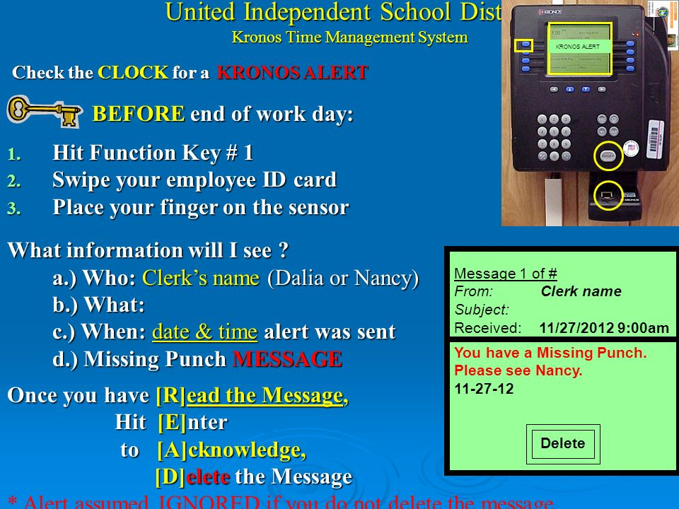 United Independent School District Kronos Time Management System Check the CLOCK for a Check the CLOCK for a BEFORE end of work day: BEFORE end of work day: 1.