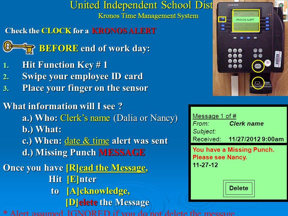 United Independent School District Kronos Time Management System Nuevo Processo para CORRECIONES: [A]viso de horas que fallaron Registrar: KRONOS ALERT [A]viso de horas que fallaron Registrar: KRONOS ALERT [por medio del reloj Kronos y Computadora] [por medio del reloj Kronos y Computadora] [C]orrectiones [C]orrectiones [usted: Edit form & Oficinista: Correcta tarjeta de marca] [usted: Edit form & Oficinista: Correcta tarjeta de marca] [T]arjeta afecta pago - depende en su Respuesta al Alerta [T]arjeta afecta pago - depende en su Respuesta al Alerta [Consequencia $ ] [Consequencia $ ] [U]sted [U]sted [E]s responsible por registrar o revisar sus horas [E]s responsible por registrar o revisar sus horas Expectations